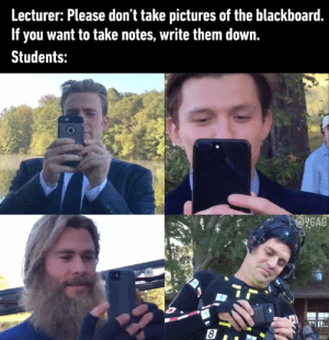 9gag, Dank, and Blackboard: Lecturer: Please don't take pictures of the blackboard.  If you want to take notes, write them down.  Students:  9GAG Or he could just give us the powerpoints to save us the trouble
