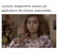 Life, Tumblr, and Http: Lectures. assignments. essays. job  applications. life choices. responsibility.  NO  SP @studentlifeproblems