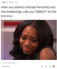 """Time, Humans of Tumblr, and Friendship: ledian jolteons Follow  when you started a female friendship and  she endearingly calls you """"biliiitch"""" for the  first time  Source: lilgivenchyprinc..  3,765 notes"""