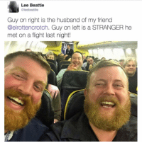 This is the craziest, most incredible thing I've ever seen. They need to make a Parent Trap spin off with these two lol (@thetipsycat): Lee Beattie  @leebeattie  Guy on right is the husband of my friend  @elrottencrotch. Guy on left is a STRANGER he  met on a flight last night!  RYANAIR This is the craziest, most incredible thing I've ever seen. They need to make a Parent Trap spin off with these two lol (@thetipsycat)