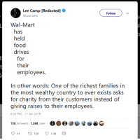 What more noble a goal than feeding the hungry?: Lee Camp [Redacted]  @LeeCamp  Follow  Wal-Mart  has  held  food  drives  for  their  employees.  In other words: One of the richest families in  th ot weialthy country to over exisis asks  for charity from their customers instead of  giving raises to their employees  6:32 PM-11 Jan 2019  728 Retweets 1,260 Likese What more noble a goal than feeding the hungry?
