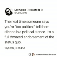 "Memes, Time, and Silence: Lee Camp [Redacted]  @LeeCamp  The next time someone says  you're ""too political,"" tell them  silence is a political stance. It's a  full throated endorsement of the  status quo.  12/28/17, 5:29 PM  intersectional.femme Reminder! ☝🏽☝🏽 Don't be silent! Via @intersectional.femme"
