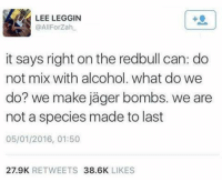Memes, Alcohol, and Alcoholic: LEE LEGGIN  @All For Zah  it says right on the redbull can: do  not mix with alcohol. What do we  not a species made to last  05/01/2016, 01:50  27.9K  RETWEETS  38.6K  LIKES Mmmmmm