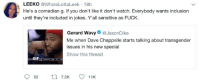 Blackpeopletwitter, Gif, and Love: LEEKO WholeLottaLeek 18h  He's a comedian g. If you don't like it don't watch. Everybody wants inclusion  until they're included in jokes. Y'all sensitive as FUCK.  Gerard Wavy@JasonDike  Me when Dave Chappelle starts talking about transgender  issues in his new special  Show this thread  GIF  052ロ7.2K 11K <p>People love being sensitive over the new Chapelle specials 🙄 (via /r/BlackPeopleTwitter)</p>