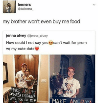 Cute Dating: leeners  ataleena  my brother won't even buy me food  jenna alvey  @jenna alvey  How could not say yes Can't wait for prom  w/ my cute date  MAKE AMERICA  *GREAT AGAIN!  WILL You GO TO*  DDAM  MAKE AMERICA