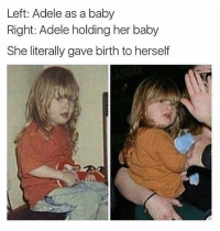 (@tank.sinatra): Left: Adele as a baby  Right: Adele holding her baby  She literally gave birth to herself (@tank.sinatra)