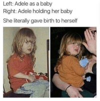 Double tap if you look like your mom ❤️: Left: Adele as a baby  Right: Adele holding her baby  She literally gave birth to herself Double tap if you look like your mom ❤️