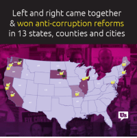 The Anti-Corruption Movement is making tremendous progress. If you're ready to take action and fix our broken political system, then sign up to volunteer and help us win in more cities and states in 2018: http://volunteer.represent.us/: Left and right came together  & won anti-corruption reforms  in 13 states, counties and cities  ME  WA  ND  OR  CA  AR  AZ  Us The Anti-Corruption Movement is making tremendous progress. If you're ready to take action and fix our broken political system, then sign up to volunteer and help us win in more cities and states in 2018: http://volunteer.represent.us/