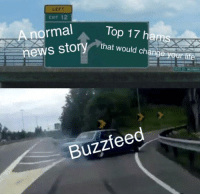 Dank, Life, and Meme: LEFT  CXIT 12  normal  Top 17fh  that would change your life  Buzzfeed Sounds about right via /r/dank_meme https://ift.tt/2MX8Y1y