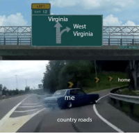 Home, Virginia, and Dank Memes: LEFT  CXIT 12  Virginia  West  Virginia  home  me  country roads