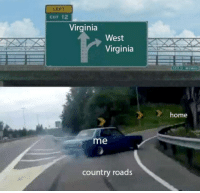 Reddit, Home, and Take Me Home: LEFT  CXIT 12  Virginia  West  Virginia  home  me  country roads