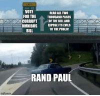 (GC): LEFT  CXIT 12  VOTE  READ ALL TWO  FOR THE  THOUSAND PAGES  CORRUPT OF THE BILL AND  OMNIBUSEXPOSE ITS EVILS  TO THE PUBLIC  BILL  RAND PAUL (GC)