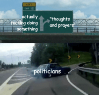 Another One, Fucking, and Target: LEFT  EXIT 12  actually  fucking doing  something  ,'thoughts  and prayers  politicians saralancelot:  My friend Ellis made another one of these