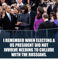 Memes, Office, and Back: left  IREMEMBER WHEN ELECTING A  US PRESIDENT DID NOT  INVOLVE NEEDING TO COLLUDE  WITH THE RUSSIANS. What would you give to have the Obamas back in office right now?