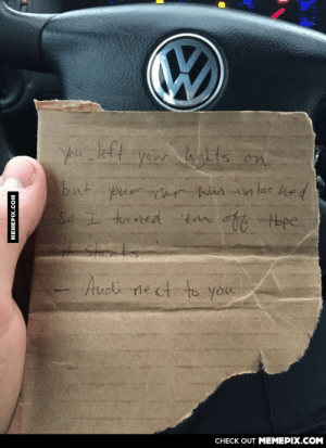 There are still good people in this worldomg-humor.tumblr.com: left  You  your yhts on  but  your Car Wies un loc ked  So I turmed em off Hope  Slets.  Audi next to Yyou  CHECK OUT MEMEPIX.COM  MEMEPIX.COM There are still good people in this worldomg-humor.tumblr.com