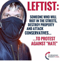 "Memes, Protest, and Riot: LEFTIST:  5  SOMEONE WHO WILL  RIOT IN THE STREETS,  DESTROY PROPERTY  AND ATTACK  CONSERVATIVES  TO PROTEST  AGAINST ""HATE""  TURNING  POINT USA"