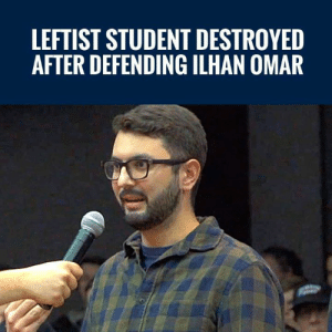 "WATCH! Student Claims Rep. Ilhan Omar ""Did Nothing Wrong"" With Her Anti-Semitic Remarks... Charlie Kirk Sets The Record Straight!: LEFTIST STUDENT DESTROYED  AFTER DEFENDING ILHAN OMAR WATCH! Student Claims Rep. Ilhan Omar ""Did Nothing Wrong"" With Her Anti-Semitic Remarks... Charlie Kirk Sets The Record Straight!"