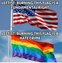Crime, Memes, and Politics: LEFTUST BURNING THIS FLAGUSA  FUNDAMENTAL RIGHT  GTHIS FLAGISA  HATE CRIME ----------------- Proud Partners 🗽🇺🇸: ★ @conservative.american 🇺🇸 ★ @raised_right_ 🇺🇸 ★ @conservativemovement 🇺🇸 ★ @millennial_republicans🇺🇸 ★ @keepamerica.us 🇺🇸 ★ @the.conservative.patriot 🇺🇸 ★ @conservative.female 🇺🇸 ★ @brunetteandpolitical 🇺🇸 ★ @emmarcapps 🇺🇸 ----------------- bluelivesmatter backtheblue whitehouse politics lawandorder conservative patriot republican goverment capitalism usa ronaldreagan trump merica presidenttrump makeamericagreatagain trumptrain trumppence2016 americafirst immigration maga army navy marines airforce coastguard military armedforces ----------------- The Conservative Nation does not own any of the pictures or memes posted. We try our best to give credit to the picture's rightful owner.