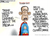 Still a #TotalPussy!  #POSPOTUS: Legallnsurrection.com  @2016  TRUMP  NEEDSTO  WHINING  ABOUT THE  MEDIA  TOUGH GUY  AND DO  AY WHAT IDO,  BLAME  GEORGE BUSH,  FOXNEWS  TALK RADIO,  BTTERCLINGERS,  THE TEA PARTY  AND  CLIMATE CHANGE  Email branco a reagan.com Still a #TotalPussy!  #POSPOTUS