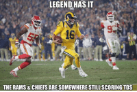 Nfl, Chiefs, and Rams: LEGEND HAS IT  9.  16  THE RAMS & CHIEFS ARE SOMEWHERE STILL SCORING TDS Credit: NFLHateMemes