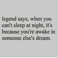 Memes, 🤖, and Legend: legend says, when you  can't sleep at night, it's  because you're awake in  someone else's dream 👍