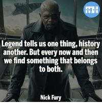▲Quotes▲ - Nick Fury from The Avengers!- My other IG accounts @factsofflash @yourpoketrivia @webslingerfacts ⠀⠀⠀⠀⠀⠀⠀⠀⠀⠀⠀⠀⠀⠀⠀⠀⠀⠀⠀⠀⠀⠀⠀⠀⠀⠀⠀⠀⠀⠀⠀⠀⠀⠀⠀⠀ ⠀⠀--------------------- batmanvssuperman deadpool batman superman wonderwoman deadpool spiderman hulk thor ironman marvel captainmarvel theflash deadpoolcorps captainamerica blackpanther justiceleague nightwing blackpanther greenlantern starsapphire blacklantern batmanvsuperman sinestrocorps orangelanterns redlanterns nickfury like4like bluelanterns: Legend tells us one thing, history  another. But every now and then  we find something that belongs  to both.  Nick Fury ▲Quotes▲ - Nick Fury from The Avengers!- My other IG accounts @factsofflash @yourpoketrivia @webslingerfacts ⠀⠀⠀⠀⠀⠀⠀⠀⠀⠀⠀⠀⠀⠀⠀⠀⠀⠀⠀⠀⠀⠀⠀⠀⠀⠀⠀⠀⠀⠀⠀⠀⠀⠀⠀⠀ ⠀⠀--------------------- batmanvssuperman deadpool batman superman wonderwoman deadpool spiderman hulk thor ironman marvel captainmarvel theflash deadpoolcorps captainamerica blackpanther justiceleague nightwing blackpanther greenlantern starsapphire blacklantern batmanvsuperman sinestrocorps orangelanterns redlanterns nickfury like4like bluelanterns