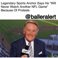 "Colin Kaepernick, Disappointed, and Dodgers: Legendary Sports Anchor Says He ""Wil  Never Watch Another NFL Game""  Because Of Protests  @balleralert Legendary Sports Anchor Says He ""Will Never Watch Another NFL Game"" Because Of Protests – blogged by @MsJennyb ⠀⠀⠀⠀⠀⠀⠀ ⠀⠀⠀⠀⠀⠀⠀ Amid the on-going controversy surrounding the NFL protests, fans have banded together to boycott the NFL for its mishandling of Colin Kaepernick's unemployment. Since then, others have called for a boycott for the player's protests against police brutality and racial injustices. ⠀⠀⠀⠀⠀⠀⠀ ⠀⠀⠀⠀⠀⠀⠀ Among those who are opposed to the protests against police brutality is the legendary sports anchor, Vin Scully. The former Dodgers announcer spoke at an event in Pasadena on Saturday, where he divulged his disappointment in the mishandling of the situation. ⠀⠀⠀⠀⠀⠀⠀ ⠀⠀⠀⠀⠀⠀⠀ ""I have only one personal thought, really. …and I am so disappointed. I used to love, during the fall and winter, to watch the NFL on Sunday,"" Scully, who spent one year in the Navy, said. ""But I have overwhelming respect and admiration for anyone who puts on a uniform and goes to war. So the only thing I can do in my little way is not to preach. I will never watch another NFL game."""
