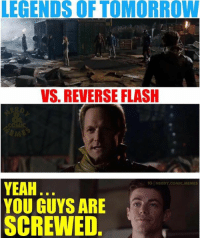 Memes, Nerdy, and Comics: LEGENDS OFTOMORROW  VS REVERSE FLASH  OMic  YEAH  IG NERDY COMIC MEMES  YOU GUYS ARE  SCREWED (Robert Gabel Jr.)