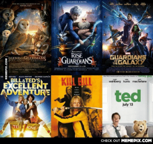 Unlikely trilogiesomg-humor.tumblr.com: LEGENDS UNITE  FROM THE STUDIO THAT BROUGHT YOU  PRATT  SALDANA  DAUTIOTA  DIEDEL  COOPER  HAPPY FEET  YATHL  RISE  GUARDIANS  GUARDIANS  THEGALAXY  EGENDGUARDIANS  THE  PREM THE STUe THAT BROT e THE AVENBER  NOVEMBER 21 IN 3D  TA HT In 3Duen  0.1.14 AK DO  reau  the first motion picture from the creator of Tamy guy  GEORGE CARLİN  IEEVES  KE  ALEX WINTER  KILL BLL  BILL&TED'S  EXCELLENT  ADVENTURE  seth  mila  wahlberg kunis macfarlane  mark  ted  july 13  TE  ONE  CHECK OUT MEMEPIX.COM  MEMEPIX.COM Unlikely trilogiesomg-humor.tumblr.com