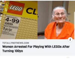 #FreeGranny by ShaggedOyster MORE MEMES: LEGO  CL  Ages/edades  4-99  10699  Sand Baseplate  1pc/pz  i  uilding Toy  Jouet de Conetruction  Juguete pare Construi  Woman Arrested For Playing With LEGOS After  Turning 100yo  TOTALLYNOTNEWS.COM #FreeGranny by ShaggedOyster MORE MEMES