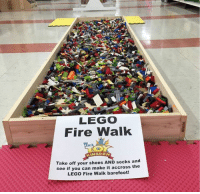 Fire, Lego, and Memes: LEGO  Fire Walk  KINGDOM  Take off your shoes AND socks and  See if you can make it accross the  LEGO Fire Walk barefoot! The toughest trial anyone can ever face