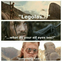 "9gag, Elf, and Memes: ""Legolas.  ""...what do your elf eyes see?""  ""Something fucky. They're taking the hobbits to Isengard to Isengard -gard -gard -g-g-gard-ard. Follow @9gag @9gagmobile 9gag lordoftherings legolas lotr powerpuffgirls"