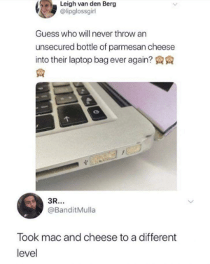 🧀: Leigh van den Berg  @lipglossgirl  Guess who will never throw an  unsecured bottle of parmesan cheese  into their laptop bag ever again?  3R...  @BanditMulla  Took mac and cheese to a different  level 🧀