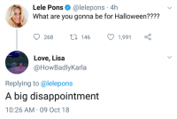 Halloween, Love, and Lisa: Lele Pons@lelepons 4h  What are you gonna be for Halloween????  268 t 146 1,991  Love, Lisa  @HowBadlyKarla  Replying to @lelepons  A big disappointment  10:26 AM 09 Oct 18