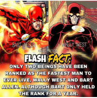 Batman, Memes, and Superman: LEN  ALLY WEST  TI  FLASH AS  ONLY TWO BEINGS HAVE BEEN  RANKED AS THE FASTEST MAN TO  EVER LIVE, WALLY WEST AND BART  ALLEN, ALTHOUGH BART ONLY HELD  THE RANK FOR A YEAR dc dccomics dceu dcu dcrebirth dcnation dcextendeduniverse batman superman manofsteel thedarkknight wonderwoman justiceleague cyborg aquaman martianmanhunter greenlantern theflash greenarrow suicidesquad thejoker harleyquinn comics injusticegodsamongus