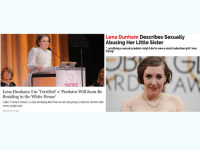 Soon..., White House, and Matrix: Lena Dunham Describes Sexually  Abusing Her Little Sister  ...anything a sexual predator might do to wooasmall suburban girlIwas  trying  MATRIX  Lena Dunham: I'm Terrified' a Predator Will Soon Be  Residing in the White House  Calls Trump's victory a very terrifying fact that we are algoing to have to reckon with  every single day  HEATST COM Daily reminder that Lena Dunham literally admitted in her autobiography that she sexually molested her 7 year old sister