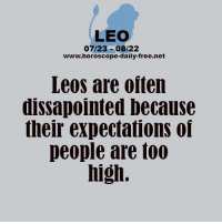 Friends, Business, and Free: LEO  07/23-08/22  www.horoscope-daily-free.net  Leos are oiten  dissapointed because  their expectations of  people are too  high. Oct 10, 2015. During conversation with friends, you will hear about a business offer which could be pretty suitable in   ..... ...FOR FULL HOROSCOPE VISIT: http://horoscope-daily-free.net