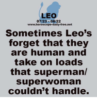 Superman, Free, and Horoscope: LEO  07/23-08/22  www.horoscope-daily-free.net  Sometimes Leo's  forget that they  are numan and  take on loads  that superman/  superwoman  couldn't handle. Oct 8, 2015. Single people could meet somebody who will attract attention. New romance is very near. Success in ..... ...FOR FULL HOROSCOPE VISIT: http://horoscope-daily-free.net
