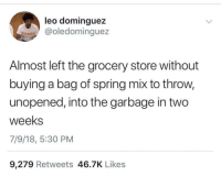 Blackpeopletwitter, Life, and Spring: leo dominguez  @oledominguez  COLGATI  Almost left the grocery store without  buying a bag of spring mix to throw,  unopened, into the garbage in two  weeks  7/9/18, 5:30 PM  9,279 Retweets 46.7K Likes <p>You don't know my life! (I do this every time) (via /r/BlackPeopleTwitter)</p>