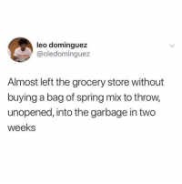 Funny, Spring, and Girl Memes: leo dominguez  @oledominguez  OLGAT  Almost left the grocery store without  buying a bag of spring mix to throw,  unopened, into the garbage in two  weeks Never fails @neatmom