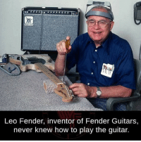fender: Leo Fender, inventor of Fender Guitars,  never knew how to play the guitar. fender