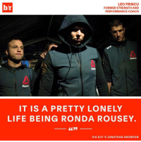 """Reebok, Ronda Rousey, and Sports: LEO FRINCU  br  FORMER STRENGTH AND  PERFORMANCE COACH  Reebok  Reebok  IT IS A PRETTY LONELY  LIFE BEING RONDA ROUSE Y.  VIA BIR """"S JONATHAN SNOWDEN """"Traumatized"""" and """"surrounded"""" by """"rage and anger,"""" is Ronda Rousey really ready to reclaim her throne? (Link in bio)"""