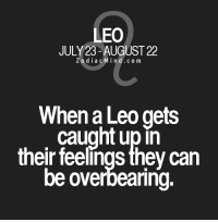 Free, Horoscope, and Http: LEO  JULY 23-AUGUST 22  Z o d i a c M i n d c o m  When a Leo gets  caught upin  their feelings they can  be overbearing. Apr 6, 2017. Influence of transit Pluto indicates the danger of overestimating your own abilities. Avoid destructive actions, people and  ...FOR FULL HOROSCOPE VISIT: http://horoscope-daily-free.net