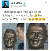 Bahahaha 😂 Swipe to see other pics | follow @fuckersbelike for more: Leo Messi  M  Leonel MESSI  Ronaldo's statue may just be the  highlight of my year so far I'm  sorry but WTF is that Bahahaha 😂 Swipe to see other pics | follow @fuckersbelike for more