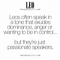 Do not misinterpret us! #Leonians are #Passionate speaker! 👏👏👍❤😉😉😂: LEO  THE Z0DIACCITY, COM  Leos often speak in  a tone that exudes  dominance, anger or  wanting to be in Control  I I I  but they re just  passionate speakers  THE 0 DIACCITY COM Do not misinterpret us! #Leonians are #Passionate speaker! 👏👏👍❤😉😉😂