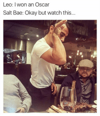 Funny, Salt, and Oscar: Leo: won an Oscar  Salt Bae: Okay but watch this... We need a salt bae emoji