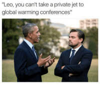 """Leo, you can't take aprivate jet to  global warming conferences"""