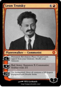 (OC from the inbox. Keep it coming, dank fanrades!): Leon Trotsky  Planeswalker Communist  Permanent Revolution: Place 2Land Cards  +2  l: tapped from your  Grimoire. Shuffle your  Grimoire  Red Army: Summon X Communist  Soldier with 2/2  Get Assasinated: Gives all creatures a 55 Icepick  20  Equipment and Double Strike  MTG Cards mith  httpulhntgourdismith.com/ (OC from the inbox. Keep it coming, dank fanrades!)