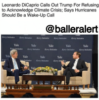 "Energy, Future, and Ignorant: Leonardo DiCaprio Calls Out Trump For Refusing  to Acknowledge Climate Crisis; Says Hurricanes  Should Be a Wake-Up Call  @balleralert  Kerry Initiative Kerry nitiative Kerry Initiative Kerry Initiative Kerry Initiative  Yale  Yale  Yale  Kem luitiative Kerry Initiative Kerry lnitiative Kerry Initiative Kerry Initiative  Yale  Yale  Yale  Yale  Yale  Yale  nitiative Kerry Initiative Kerry Inbhi tve  Ya  Kathi ative  Ke. Leonardo DiCaprio Calls Out Trump For Refusing to Acknowledge Climate Crisis; Says Hurricanes Should Be a Wake-Up Call – blogged by @MsJennyb ⠀⠀⠀⠀⠀⠀⠀ ⠀⠀⠀⠀⠀⠀⠀ On Tuesday, LeonardoDiCaprio called out the Trump administration for their neglect to recognize the seriousness that is climate change. ⠀⠀⠀⠀⠀⠀⠀ ⠀⠀⠀⠀⠀⠀⠀ DiCaprio discussed the warnings about the realities of the climate crisis during a speech at the Yale Climate Conference, saying: ""Quite simply, we are knowingly doing this to ourselves, to our entire planet, and we're risking our very future. And the cost of our inaction these past couple weeks has become even clearer."" ⠀⠀⠀⠀⠀⠀⠀ ⠀⠀⠀⠀⠀⠀⠀ The actor and activist highlighted the recent natural disasters that have plagued the country, the Caribbean and Mexico, and used his platform to address the administration's refusal to act on these important issues. DiCaprio also mentioned that he met with Trump late last year to discuss a plan to combat the climate issue, however, since then ""the world has watched"" Trump deny the important issue. ⠀⠀⠀⠀⠀⠀⠀ ⠀⠀⠀⠀⠀⠀⠀ ""We listened as they said that these powerful hurricanes that we're seeing with Harvey and Irma did not change the president's mind about climate change,"" he said. ""I still believe that the United States has the potential to lead the world on this issue. We can only hope that the president begins to see it to, before it is too late for all of us."" ⠀⠀⠀⠀⠀⠀⠀ ⠀⠀⠀⠀⠀⠀⠀ While, Trump is to blame for turning a blind eye to climate change, he is not the only one at fault. DiCaprio also called out Florida Gov. Rick Scott and Energy Secretary Rick Perry for their role in ""perpetuating the lie."" ⠀⠀⠀⠀⠀⠀⠀ ⠀⠀⠀⠀⠀⠀⠀ ""Time is up. The current events have become a global wake-up call that must be heard all the way from you to the private sector, all the way to Washington, D.C. It is too late for any of us to be timid, or too ignorant or too silent. We all have to take action together, now."""