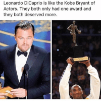 Kobe Bryant, Leonardo DiCaprio, and Memes: Leonardo DiCaprio is like the Kobe Bryant of  Actors. They both only had one award and  they both deserved more. Factual? 👀🔥